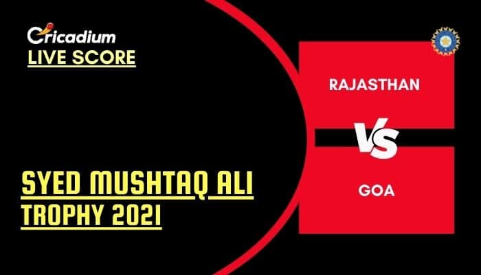 Syed Mushtaq Ali Trophy 2021 Live Score: RAJ vs GOA Elite Group D Live Cricket Score Ball by Ball Commentary, Scorecard & Results