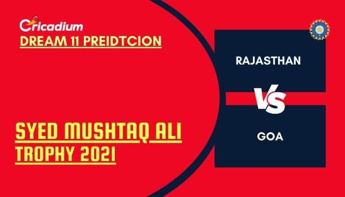 RAJ vs GOA Dream11 Team: Syed Mushtaq Ali Trophy 2021 Elite Group D Rajasthan vs Goa Dream11
